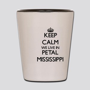 Keep calm we live in Petal Mississippi Shot Glass