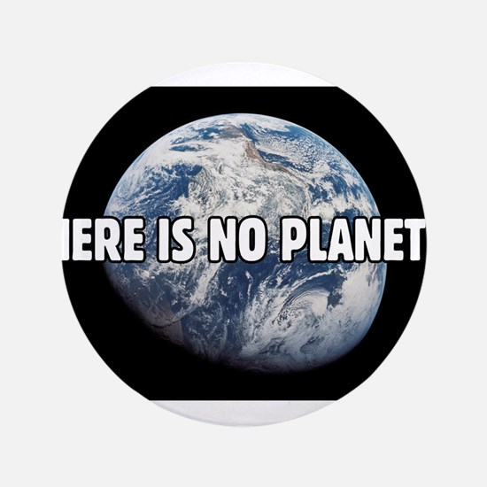 "There is no Planet B 3.5"" Button"