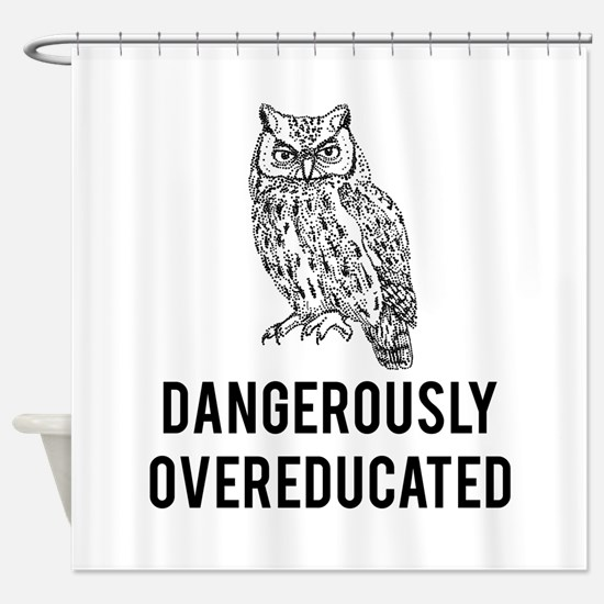 Dangerously overeducated Shower Curtain