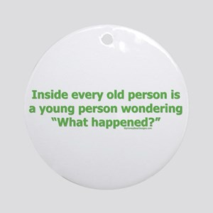 Inside every old person is a Ornament (Round)