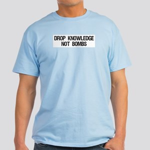 """Drop Knowledge Not Bombs"" Light T-Shirt"