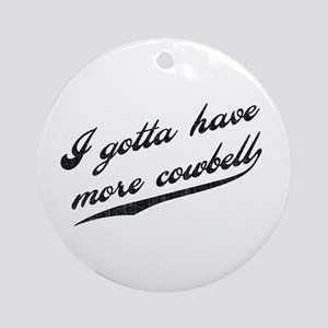 Gotta Have More Cowbell Ornament (Round)