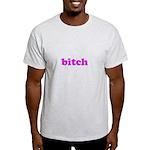 Bitch Light T-Shirt