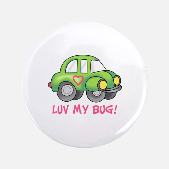 "LUV MY BUG 3.5"" Button"