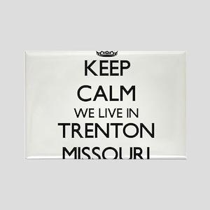 Keep calm we live in Trenton Missouri Magnets