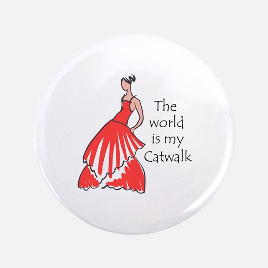 """THE WORLD IS MY CATWALK 3.5"""" Button"""