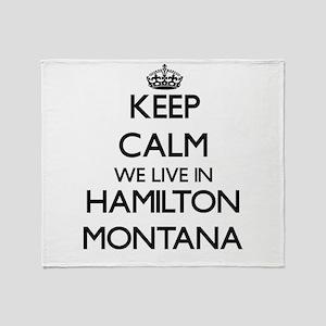 Keep calm we live in Hamilton Montan Throw Blanket