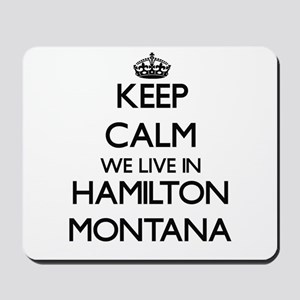 Keep calm we live in Hamilton Montana Mousepad