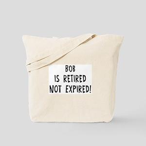 Bob: retired not expired Tote Bag