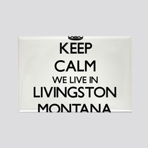 Keep calm we live in Livingston Montana Magnets
