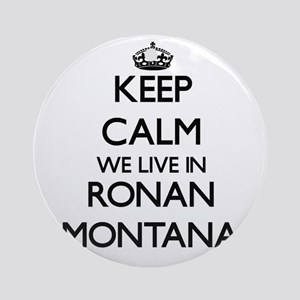 Keep calm we live in Ronan Montan Ornament (Round)