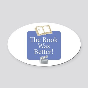 Book was better - Oval Car Magnet