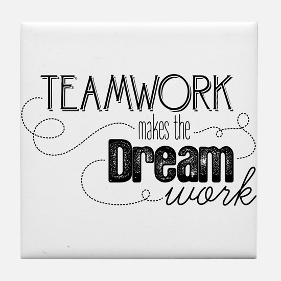 Teamwork Makes the Dream Work Tile Coaster