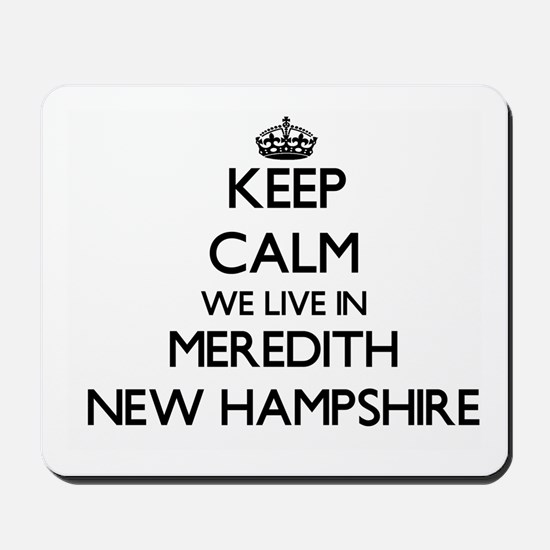 Keep calm we live in Meredith New Hampsh Mousepad