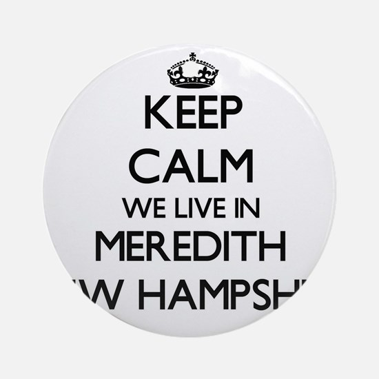 Keep calm we live in Meredith New Ornament (Round)