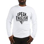 Speak English Long Sleeve T-Shirt
