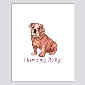 I LOVE MY BULLY! Posters