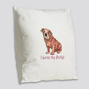 I LOVE MY BULLY! Burlap Throw Pillow