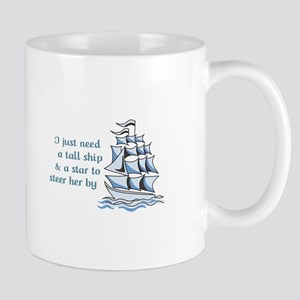 I Just Need A Tall Ship To Steer Her By Mugs