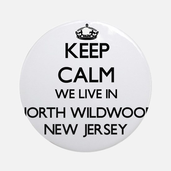 Keep calm we live in North Wildwo Ornament (Round)