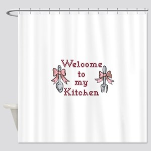 Welcome To My Kitchen Shower Curtain