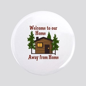 """Welcome To Our Home Away From Home 3.5"""" Button"""