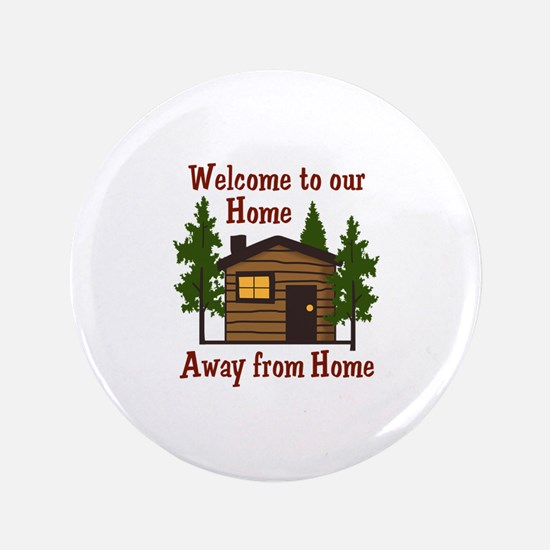 "Welcome To Our Home Away From Home 3.5"" Button"