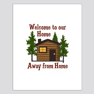 Welcome To Our Home Away From Home Posters