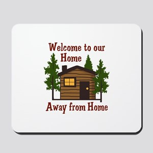 Welcome To Our Home Away From Home Mousepad