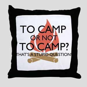 To Camp Or Not To Camp Throw Pillow