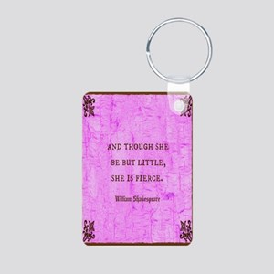 And Though She Be But Little Is Fierce Keychains