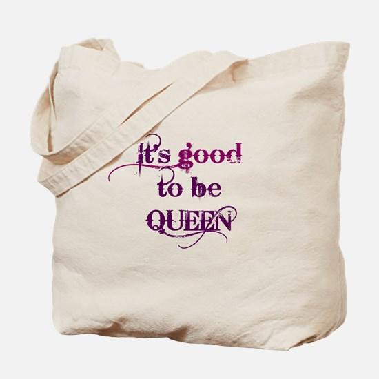 its good to be queen Tote Bag