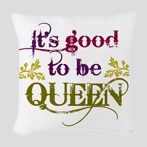 Its Good To Be Queen Woven Throw Pillow
