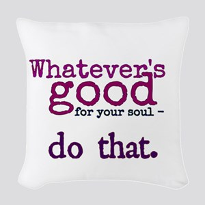 Whatevers good for your soul Woven Throw Pillow