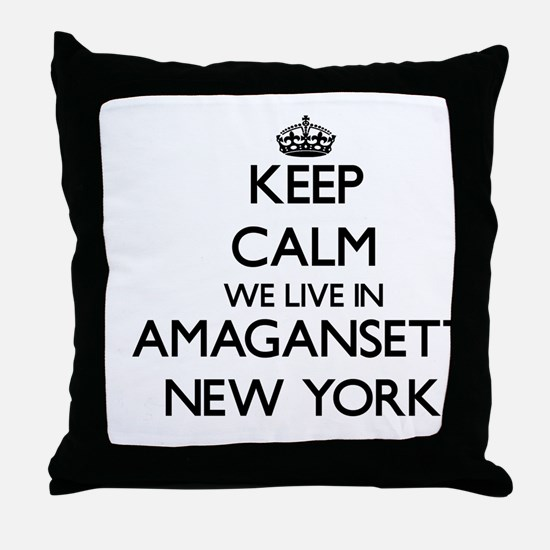 Keep calm we live in Amagansett New Y Throw Pillow