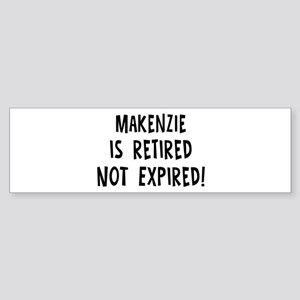 Makenzie: retired not expired Bumper Sticker