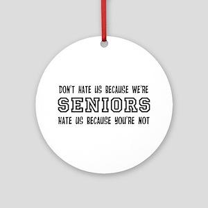 Don't Hate Seniors Ornament (Round)