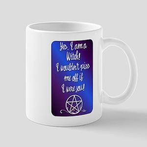 Yes I am a Witch! I wouldn't piss me off if I Mugs