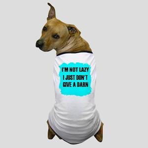 I'M NOT LAZY - I JUST DON'T GIVE A DARN Dog T-Shir