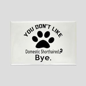 You Do Not Like Domestic Shorthai Rectangle Magnet