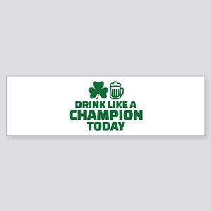 Drink like a champion today Sticker (Bumper)