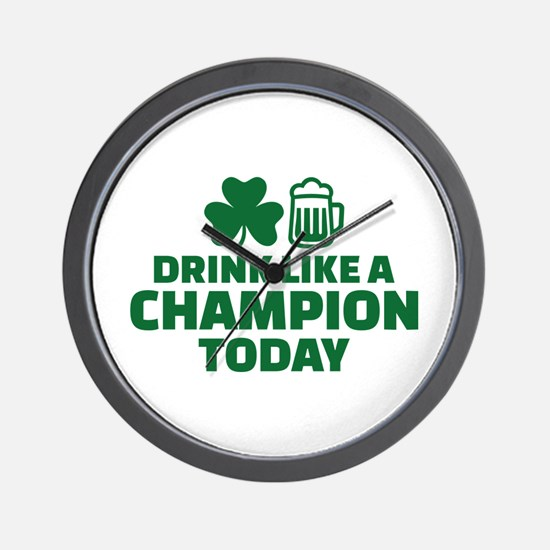 Drink like a champion today Wall Clock