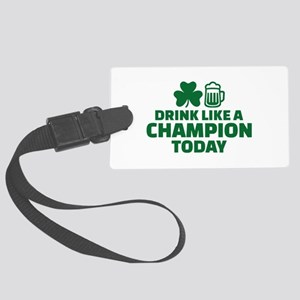 Drink like a champion today Large Luggage Tag