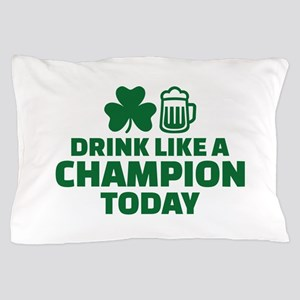Drink like a champion today Pillow Case