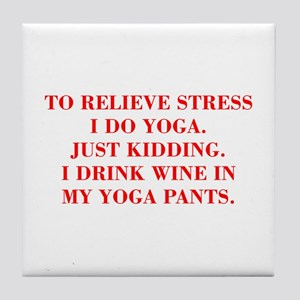 RELIEVE STRESS wine yoga pants-Bod red Tile Coaste
