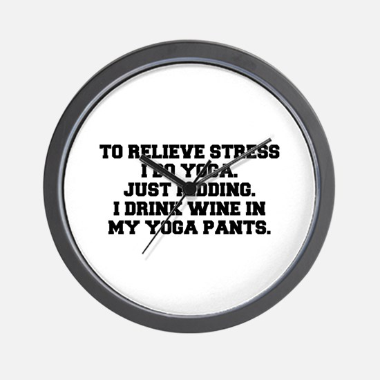 RELIEVE STRESS wine yoga pants-Fre black Wall Cloc