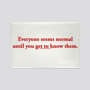 Everyone seems normal until y Rectangle Magnet