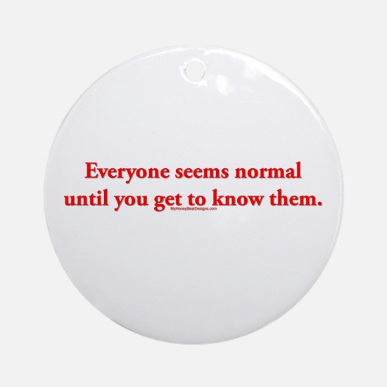 Everyone seems normal until y Ornament (Round)