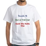 White T-shirt: Buy A Tree Day Deck The Halls Day