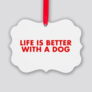 Life is better with a dog-Fut red Ornament